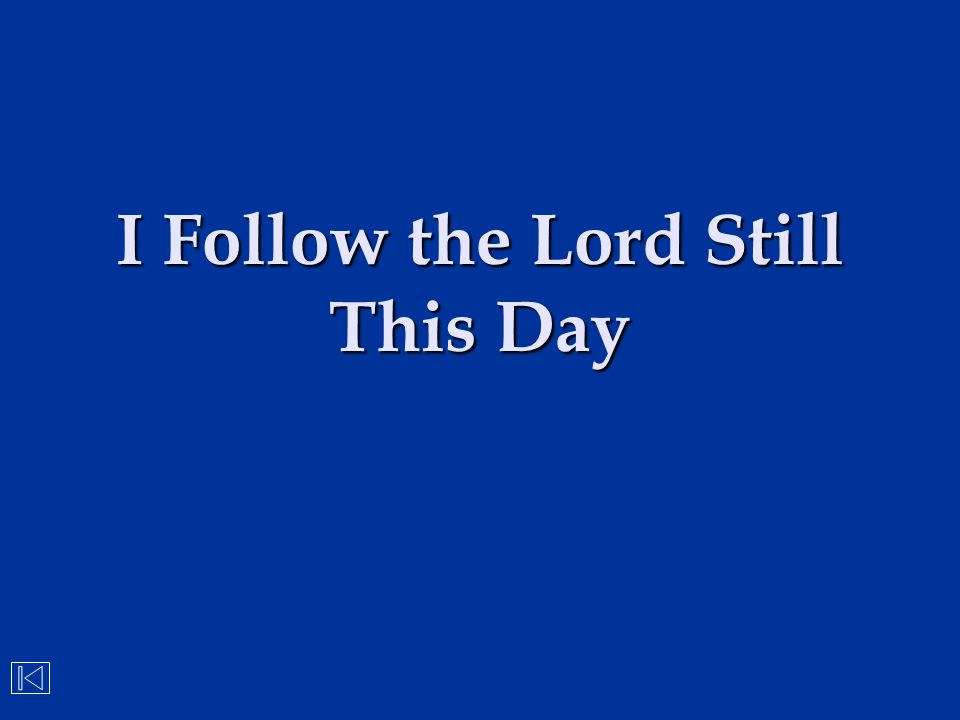 I Follow the Lord Still This Day
