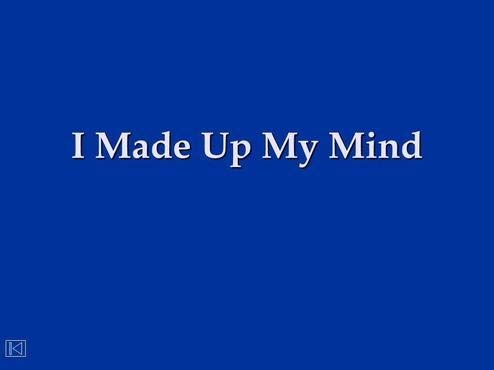 I Made Up My Mind