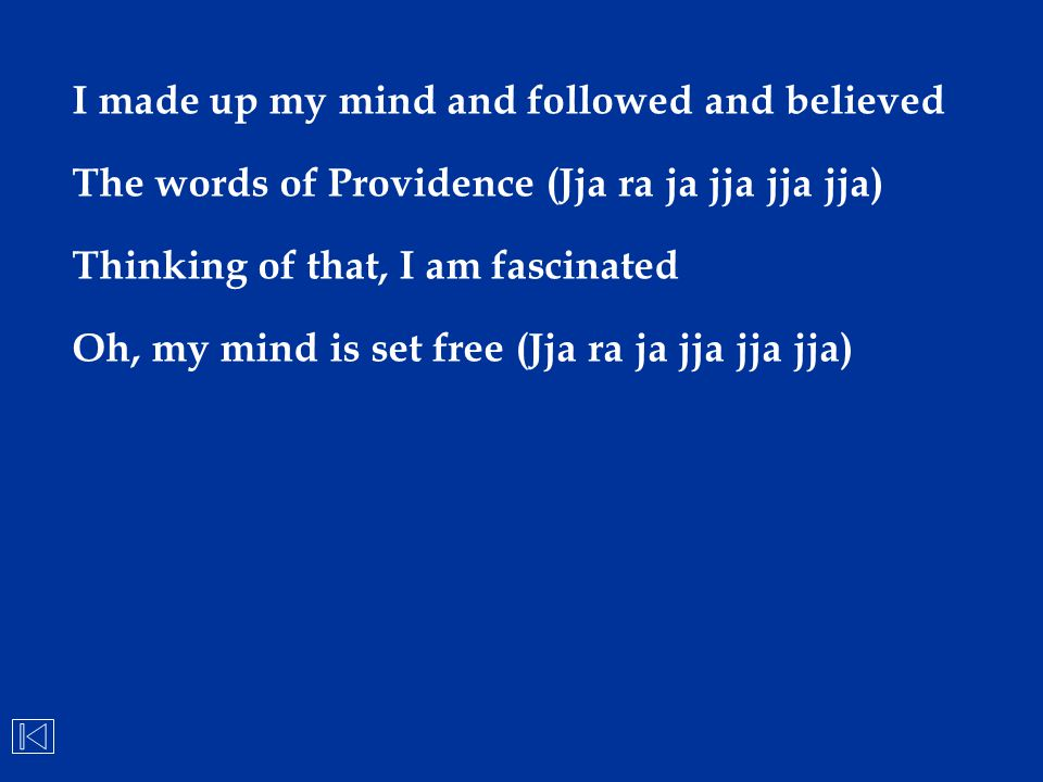 I made up my mind and followed and believed The words of Providence (Jja ra ja jja jja jja) Thinking of that, I am fascinated Oh, my mind is set free