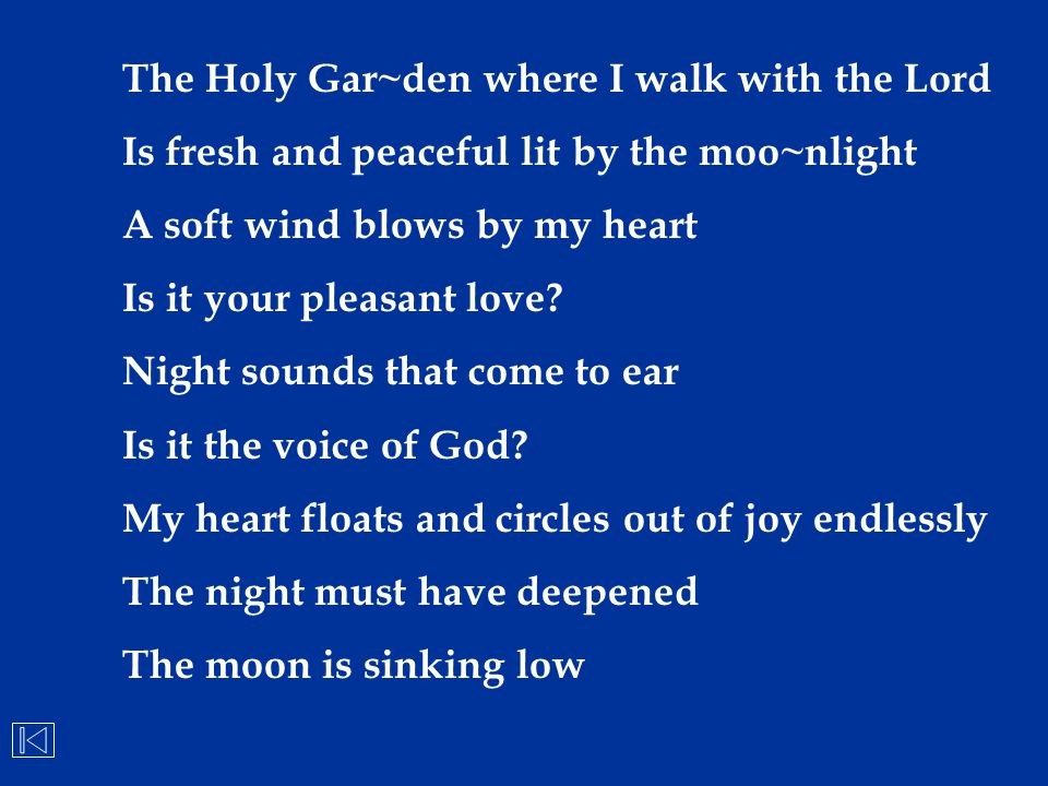 The Holy Gar~den where I walk with the Lord Is fresh and peaceful lit by the moo~nlight A soft wind blows by my heart Is it your pleasant love? Night