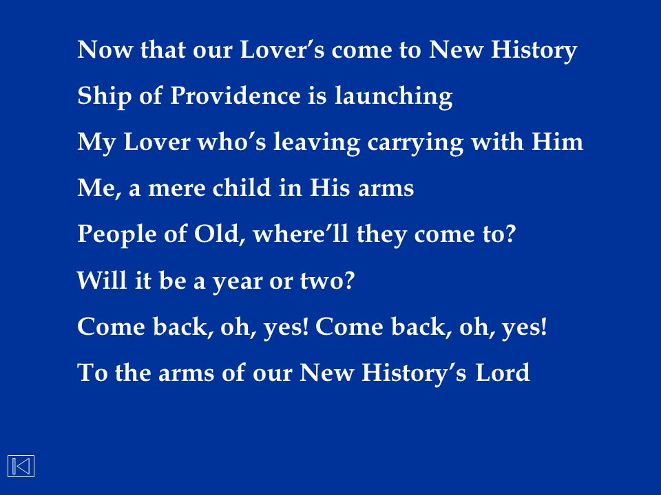 Now that our Lover's come to New History Ship of Providence is launching My Lover who's leaving carrying with Him Me, a mere child in His arms People