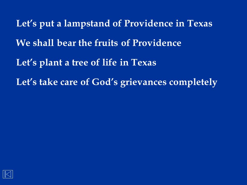 Let's put a lampstand of Providence in Texas We shall bear the fruits of Providence Let's plant a tree of life in Texas Let's take care of God's griev