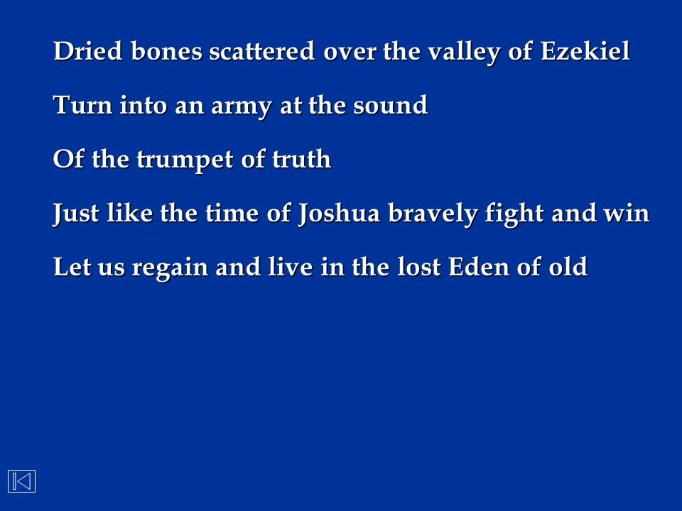 Dried bones scattered over the valley of Ezekiel Turn into an army at the sound Of the trumpet of truth Just like the time of Joshua bravely fight and