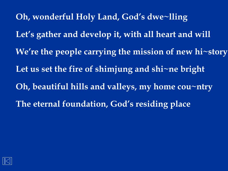 Oh, wonderful Holy Land, God's dwe~lling Let's gather and develop it, with all heart and will We're the people carrying the mission of new hi~story Le