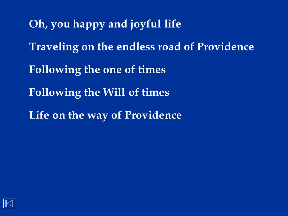 Oh, you happy and joyful life Traveling on the endless road of Providence Following the one of times Following the Will of times Life on the way of Pr