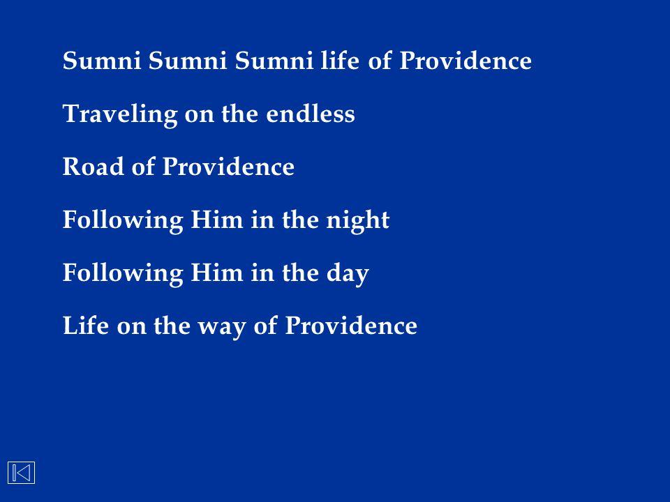 Sumni Sumni Sumni life of Providence Traveling on the endless Road of Providence Following Him in the night Following Him in the day Life on the way o