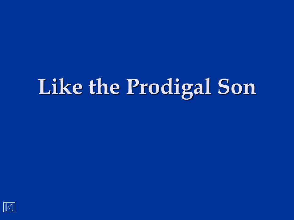 Like the Prodigal Son
