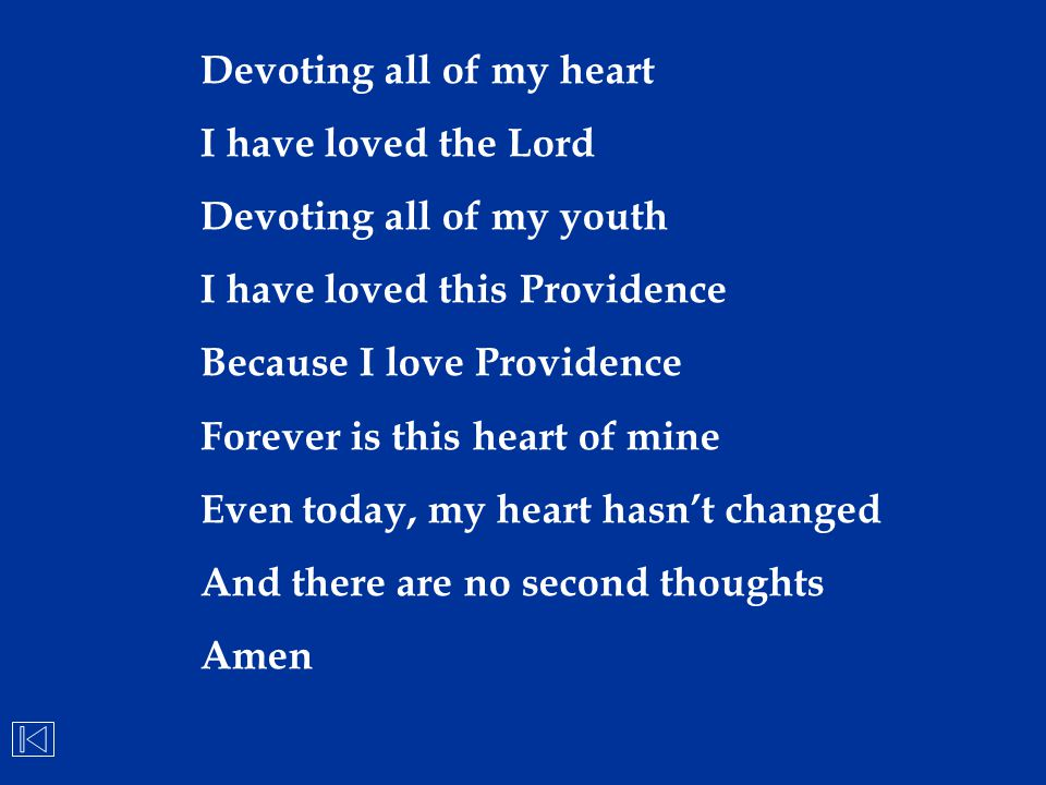 Devoting all of my heart I have loved the Lord Devoting all of my youth I have loved this Providence Because I love Providence Forever is this heart o