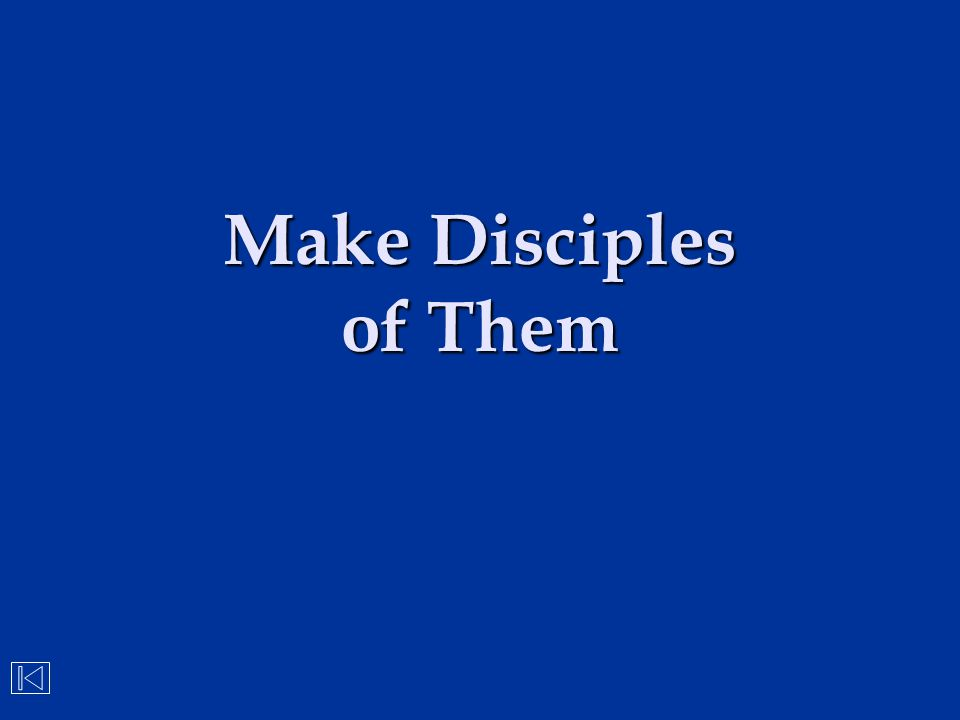 Make Disciples of Them
