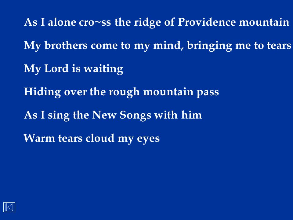 As I alone cro~ss the ridge of Providence mountain My brothers come to my mind, bringing me to tears My Lord is waiting Hiding over the rough mountain