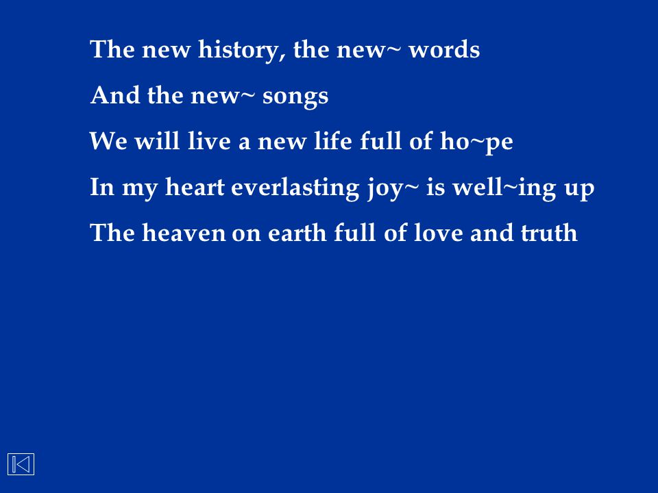 The new history, the new~ words And the new~ songs We will live a new life full of ho~pe In my heart everlasting joy~ is well~ing up The heaven on ear