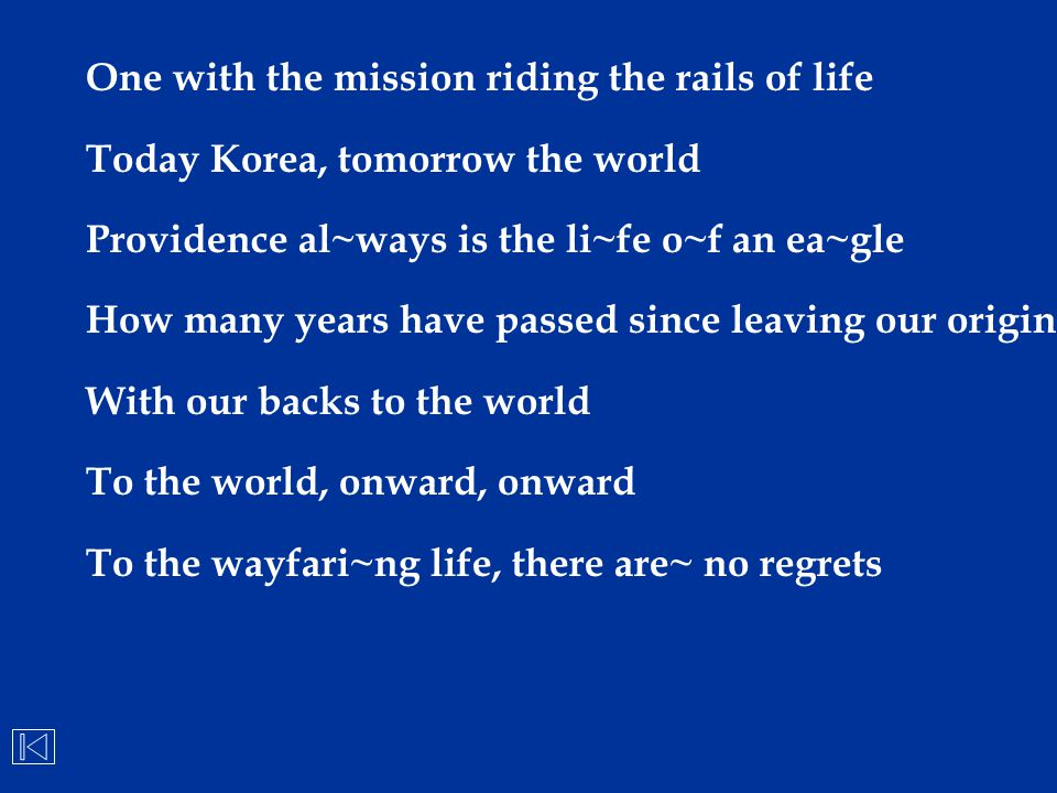 One with the mission riding the rails of life Today Korea, tomorrow the world Providence al~ways is the li~fe o~f an ea~gle How many years have passed