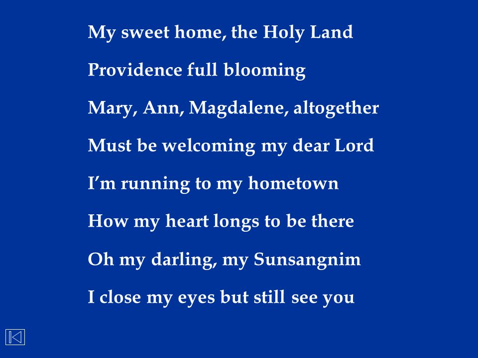 My sweet home, the Holy Land Providence full blooming Mary, Ann, Magdalene, altogether Must be welcoming my dear Lord I'm running to my hometown How m