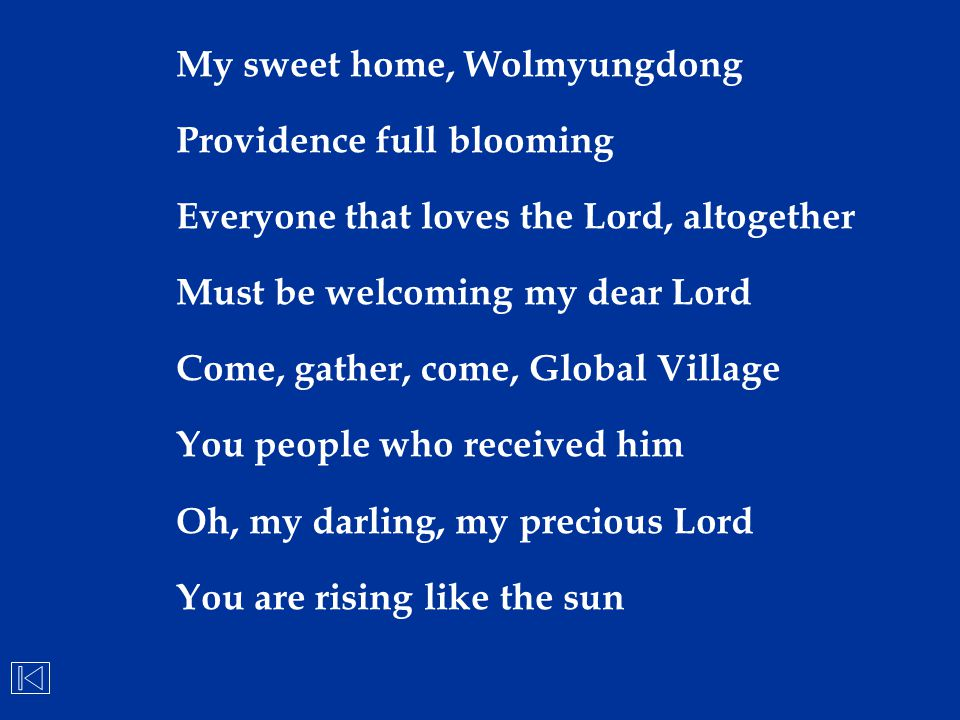 My sweet home, Wolmyungdong Providence full blooming Everyone that loves the Lord, altogether Must be welcoming my dear Lord Come, gather, come, Globa