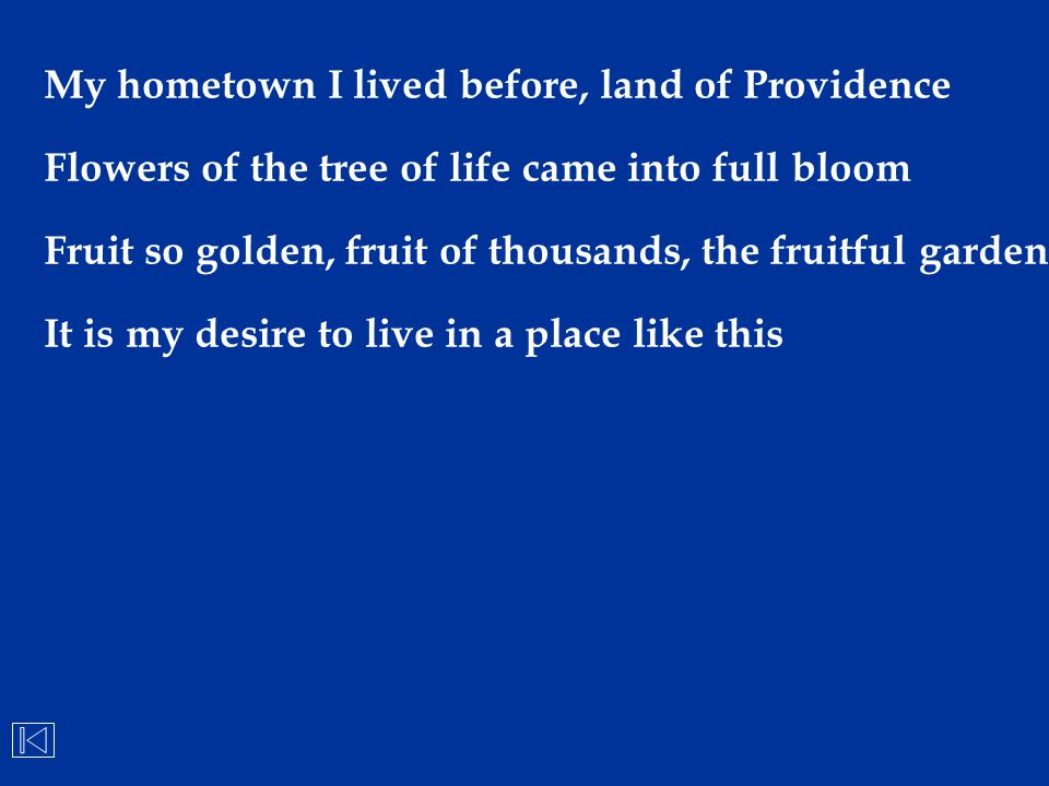 My hometown I lived before, land of Providence Flowers of the tree of life came into full bloom Fruit so golden, fruit of thousands, the fruitful gard