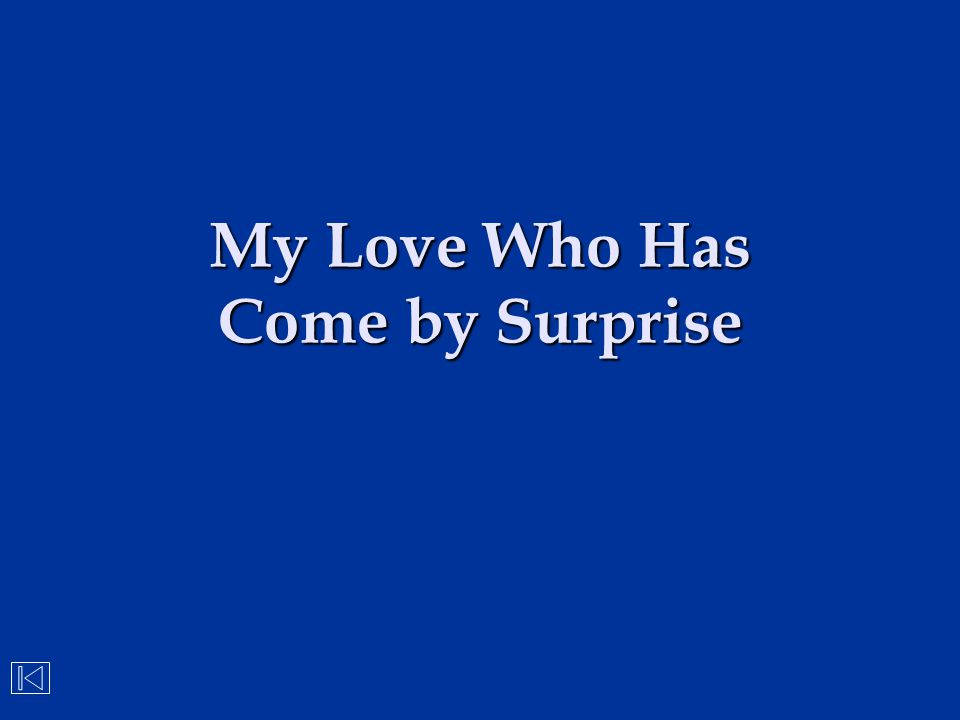 My Love Who Has Come by Surprise
