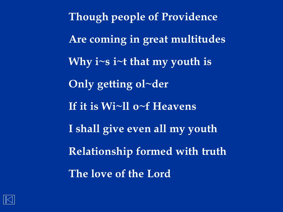 Though people of Providence Are coming in great multitudes Why i~s i~t that my youth is Only getting ol~der If it is Wi~ll o~f Heavens I shall give ev