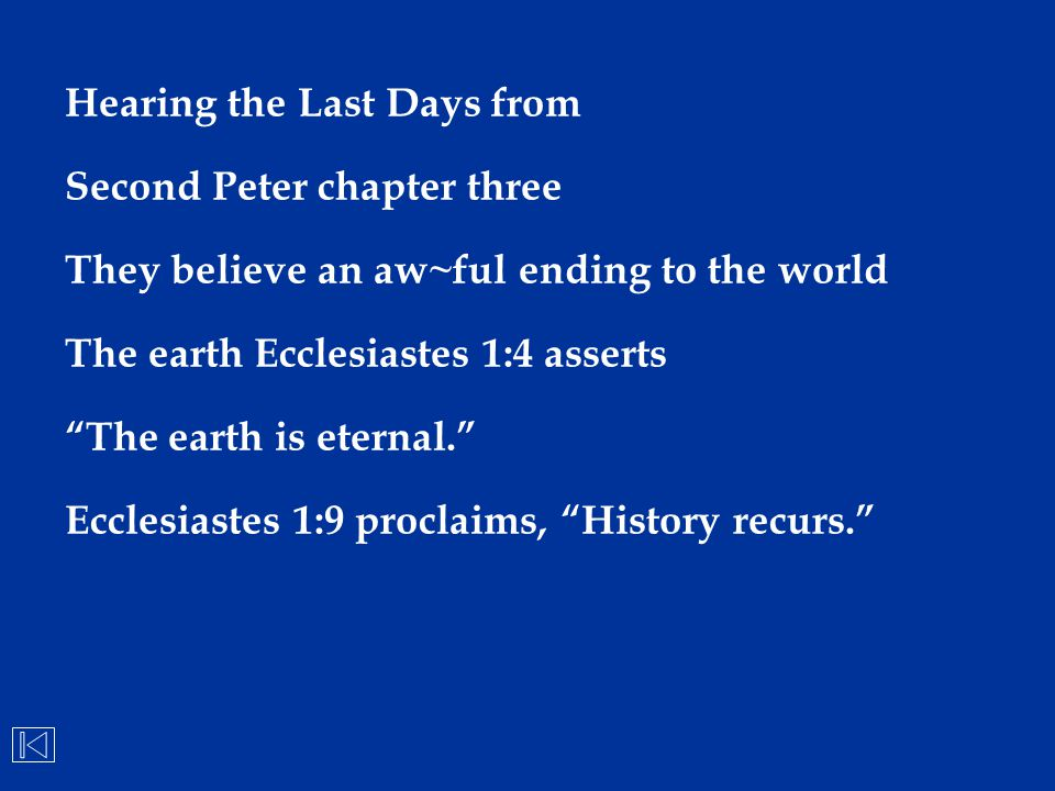 """Hearing the Last Days from Second Peter chapter three They believe an aw~ful ending to the world The earth Ecclesiastes 1:4 asserts """"The earth is eter"""