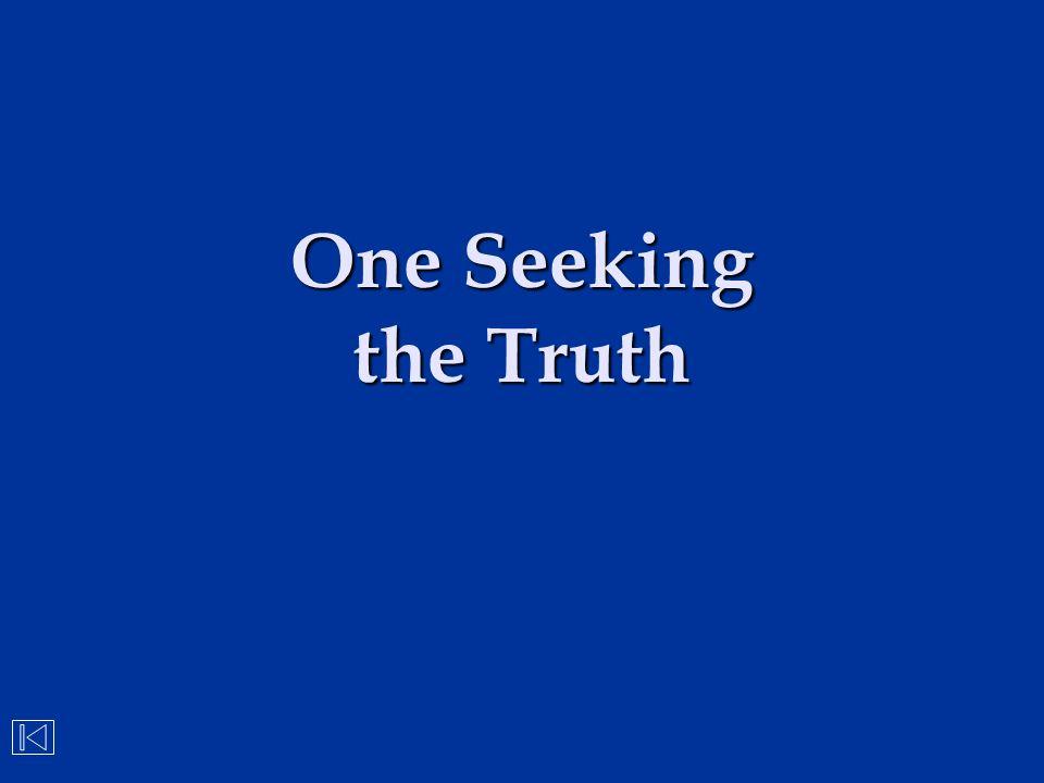 One Seeking the Truth