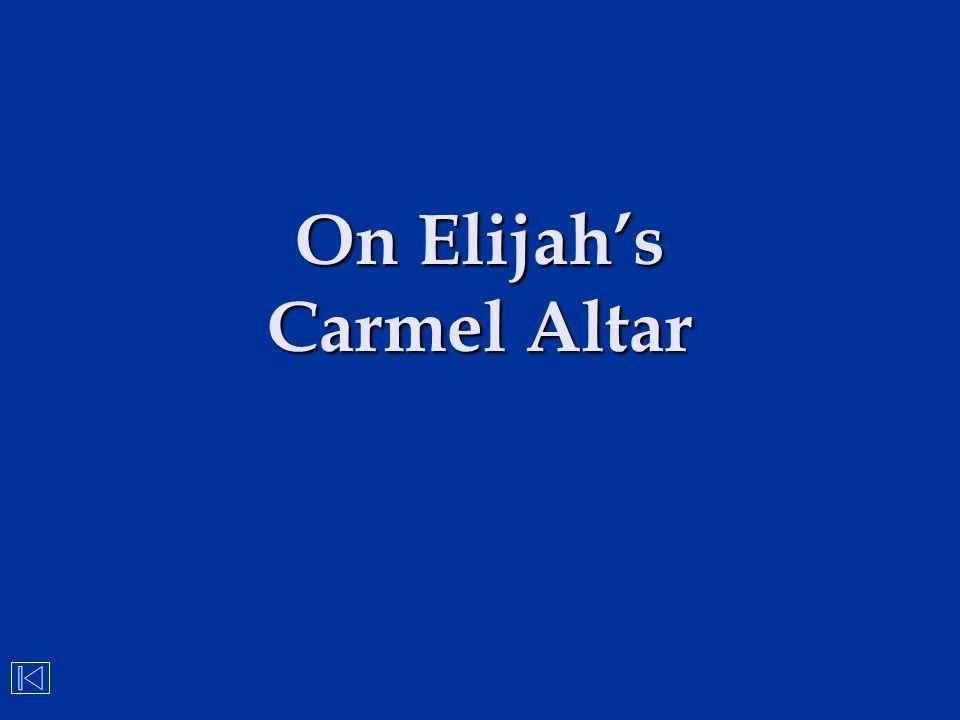 On Elijah's Carmel Altar