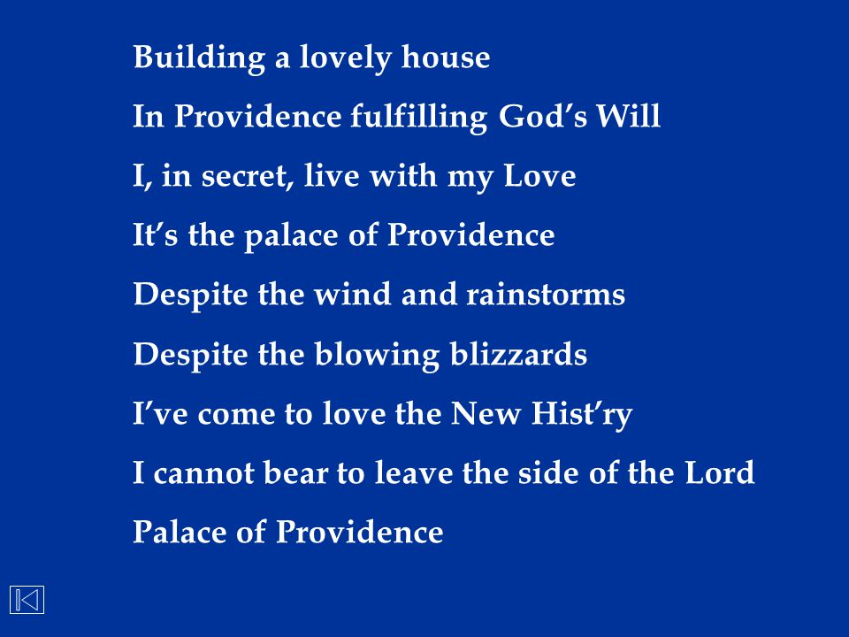 Building a lovely house In Providence fulfilling God's Will I, in secret, live with my Love It's the palace of Providence Despite the wind and rainsto