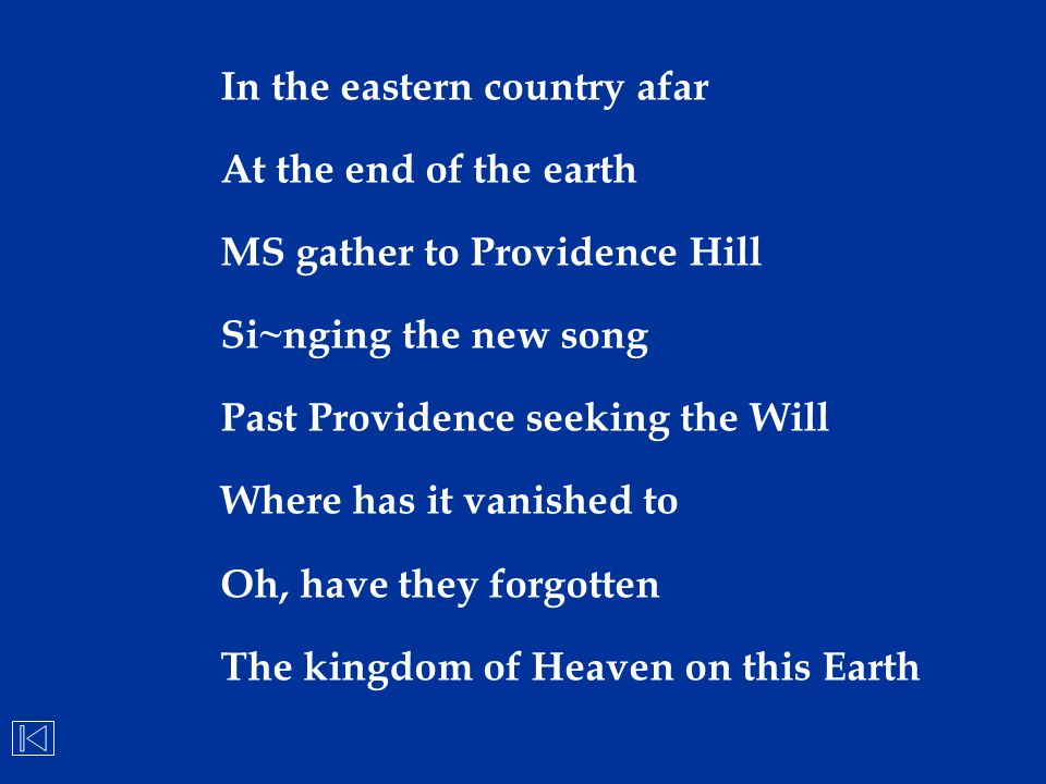 In the eastern country afar At the end of the earth MS gather to Providence Hill Si~nging the new song Past Providence seeking the Will Where has it v