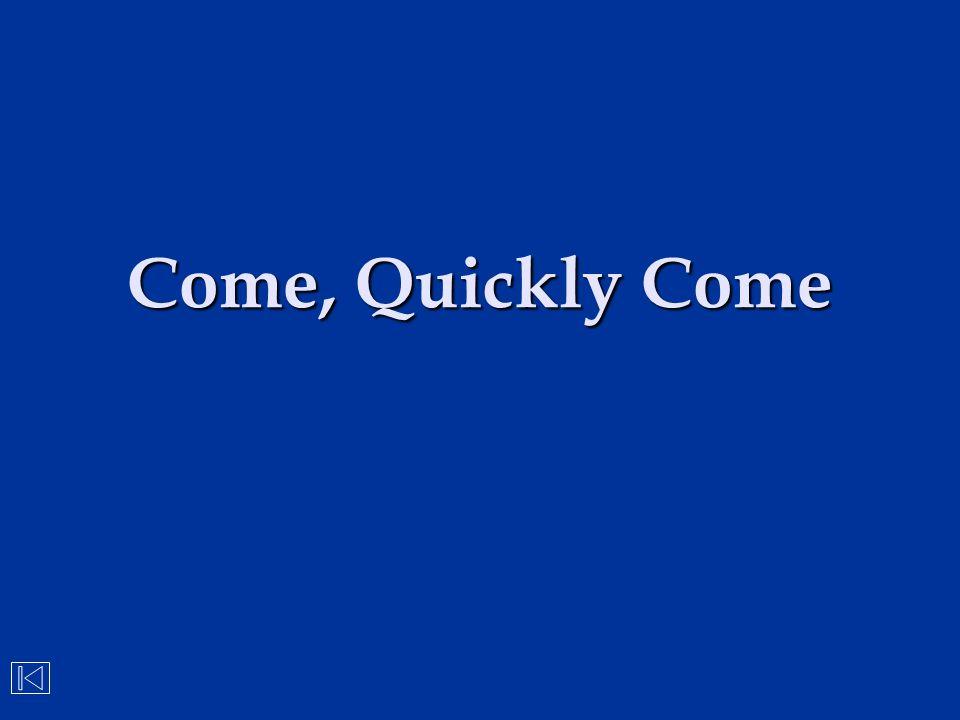 Come, Quickly Come