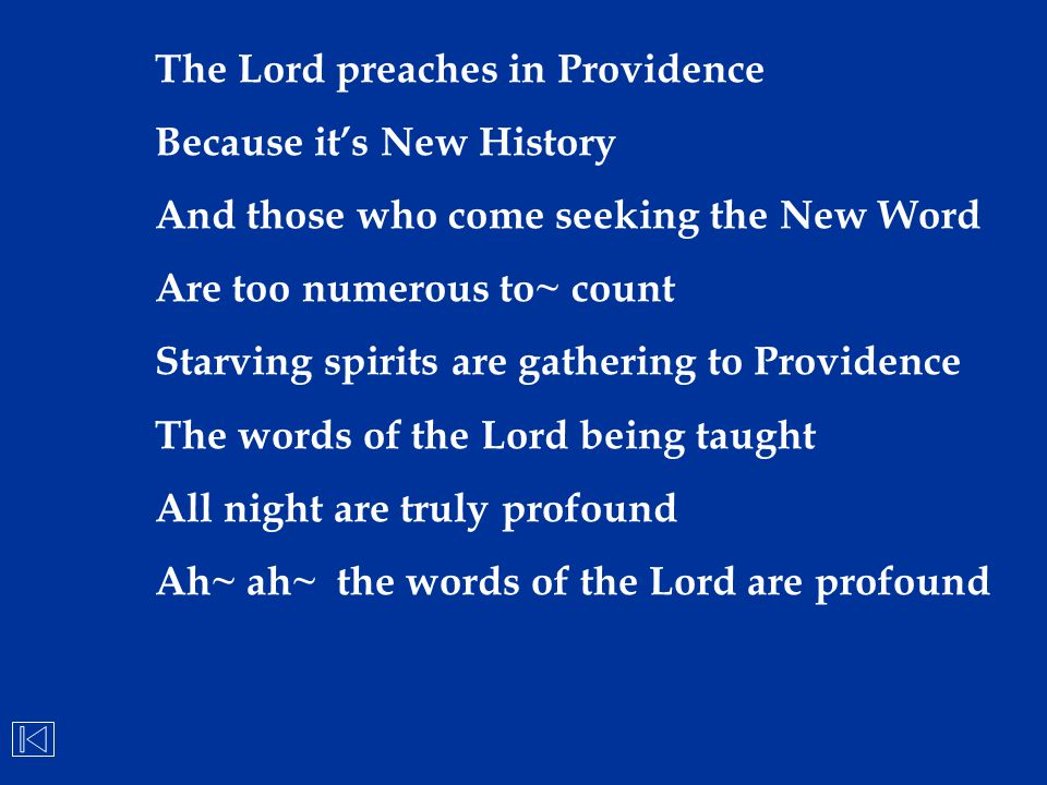 The Lord preaches in Providence Because it's New History And those who come seeking the New Word Are too numerous to~ count Starving spirits are gathe