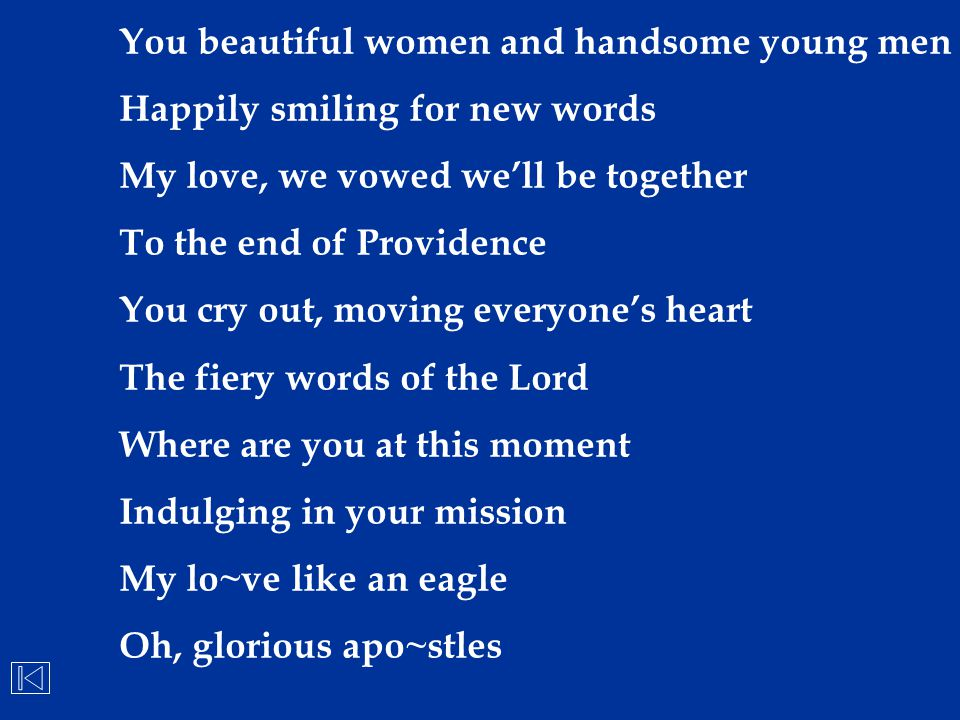 You beautiful women and handsome young men Happily smiling for new words My love, we vowed we'll be together To the end of Providence You cry out, mov