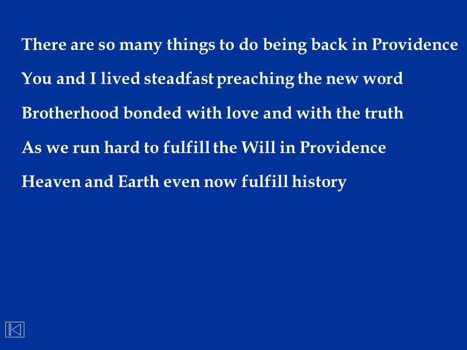 There are so many things to do being back in Providence You and I lived steadfast preaching the new word Brotherhood bonded with love and with the tru