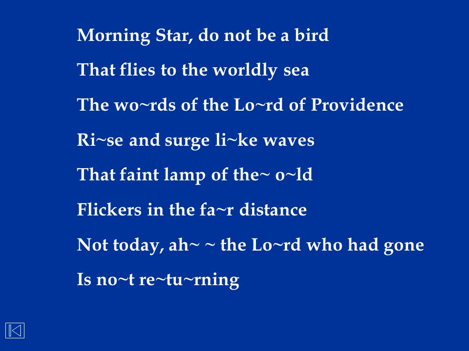 Morning Star, do not be a bird That flies to the worldly sea The wo~rds of the Lo~rd of Providence Ri~se and surge li~ke waves That faint lamp of the~