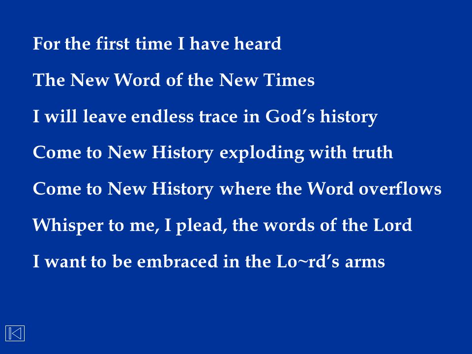 For the first time I have heard The New Word of the New Times I will leave endless trace in God's history Come to New History exploding with truth Com