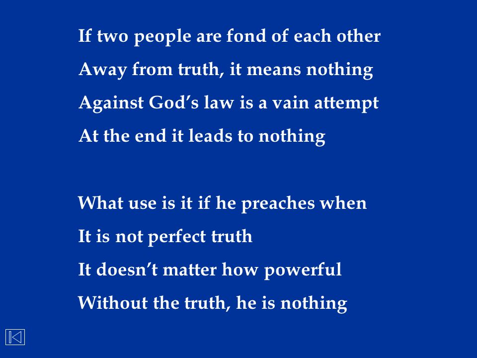 If two people are fond of each other Away from truth, it means nothing Against God's law is a vain attempt At the end it leads to nothing What use is