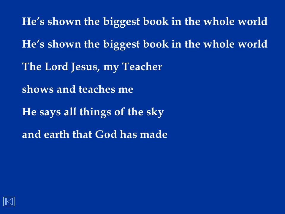 He's shown the biggest book in the whole world The Lord Jesus, my Teacher shows and teaches me He says all things of the sky and earth that God has ma