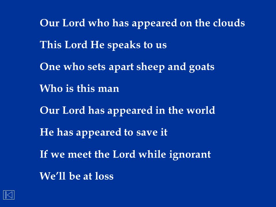 Our Lord who has appeared on the clouds This Lord He speaks to us One who sets apart sheep and goats Who is this man Our Lord has appeared in the worl