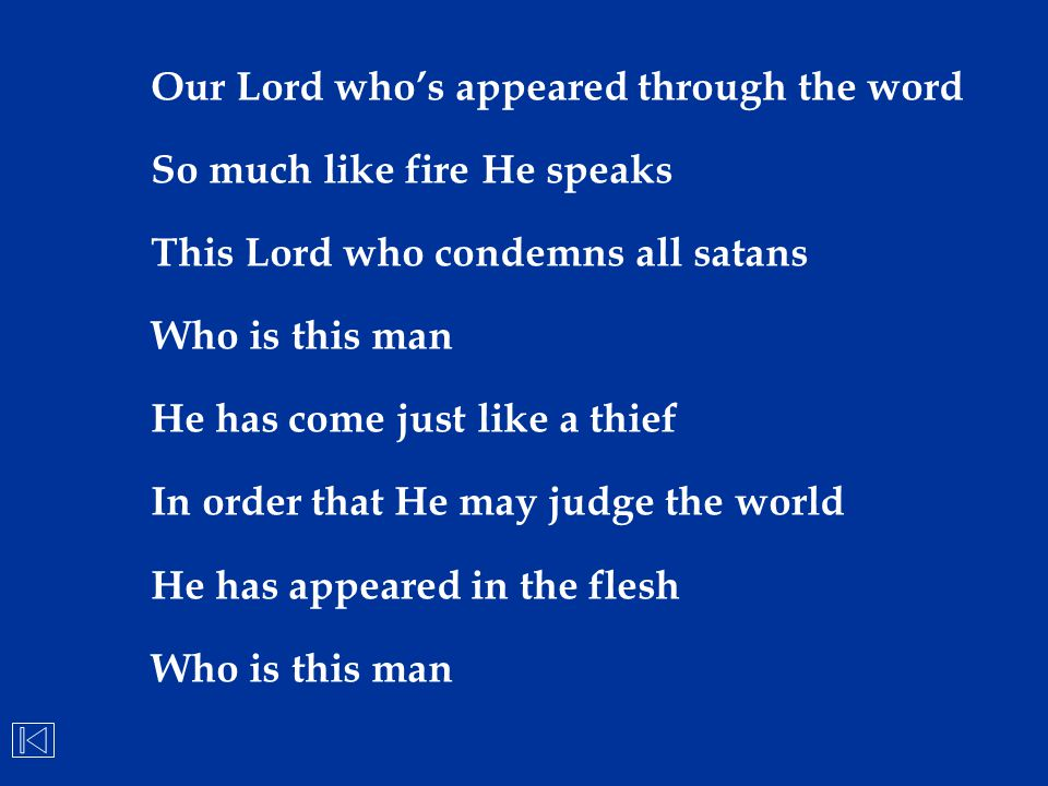 Our Lord who's appeared through the word So much like fire He speaks This Lord who condemns all satans Who is this man He has come just like a thief I