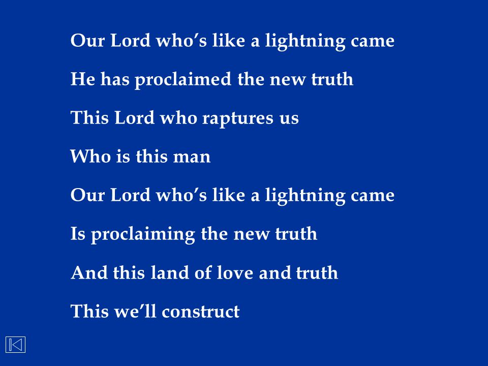 Our Lord who's like a lightning came He has proclaimed the new truth This Lord who raptures us Who is this man Our Lord who's like a lightning came Is