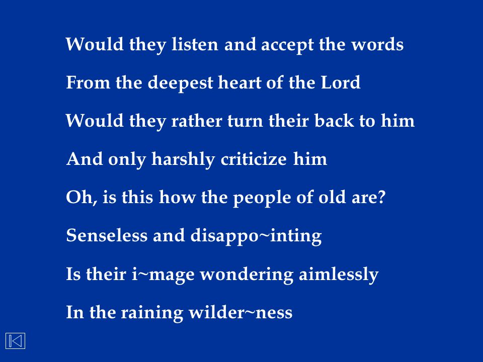Would they listen and accept the words From the deepest heart of the Lord Would they rather turn their back to him And only harshly criticize him Oh,
