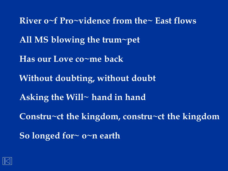 River o~f Pro~vidence from the~ East flows All MS blowing the trum~pet Has our Love co~me back Without doubting, without doubt Asking the Will~ hand i