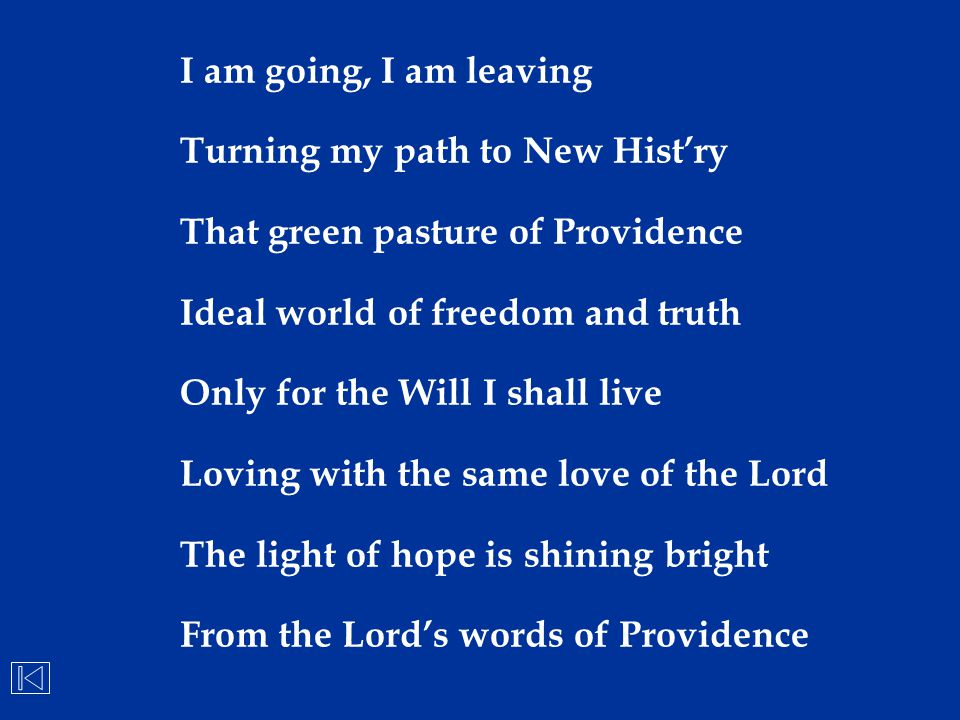 I am going, I am leaving Turning my path to New Hist'ry That green pasture of Providence Ideal world of freedom and truth Only for the Will I shall li