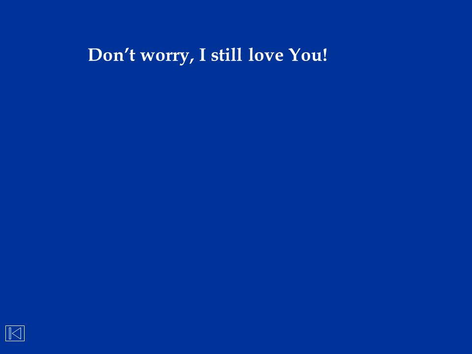 Don't worry, I still love You!