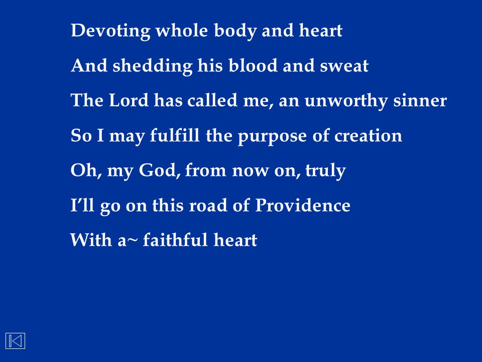 Devoting whole body and heart And shedding his blood and sweat The Lord has called me, an unworthy sinner So I may fulfill the purpose of creation Oh,
