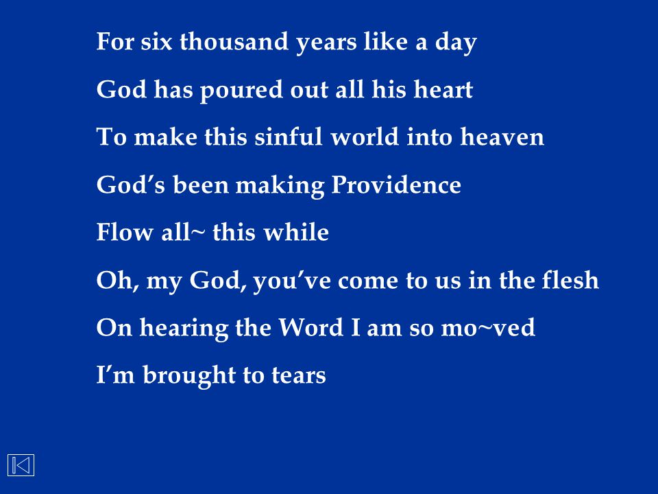 For six thousand years like a day God has poured out all his heart To make this sinful world into heaven God's been making Providence Flow all~ this w
