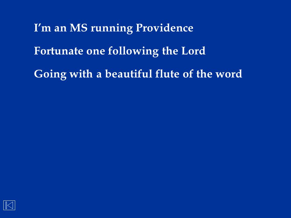 I'm an MS running Providence Fortunate one following the Lord Going with a beautiful flute of the word