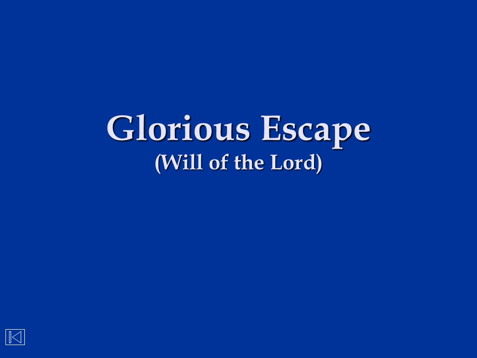 Glorious Escape (Will of the Lord)