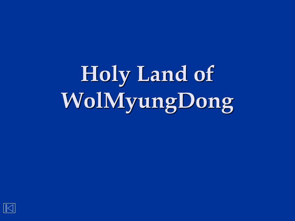 Holy Land of WolMyungDong