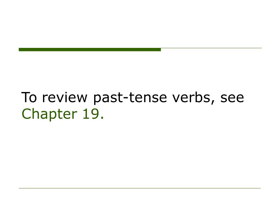 To review past-tense verbs, see Chapter 19.
