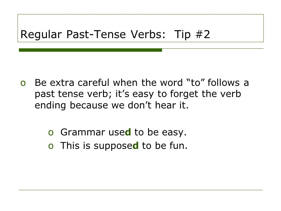 "Regular Past-Tense Verbs: Tip #2 oBe extra careful when the word ""to"" follows a past tense verb; it's easy to forget the verb ending because we don't"