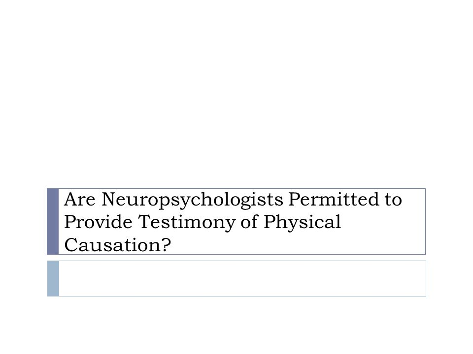 Are Neuropsychologists Permitted to Provide Testimony of Physical Causation