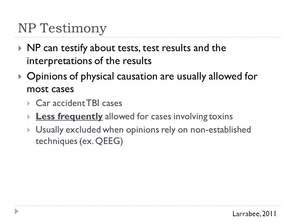 NP Testimony  NP can testify about tests, test results and the interpretations of the results  Opinions of physical causation are usually allowed fo